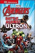 Marvel the Avengers: Battle Against Ultron (DK Adventures)