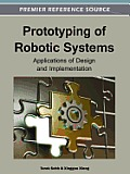 Prototyping of Robotic Systems: Applications of Design and Implementation (Premier Reference Source) Cover