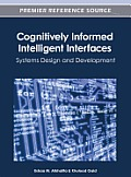 Cognitively informed intelligent interfaces; systems design and development