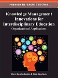 Knowledge management innovations for interdisciplinary education; organizational applications