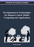Developments in Technologies for Human-Centric Mobile Computing and Applications