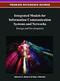 Integrated Models for Information Communication Systems and Networks: Design and Development