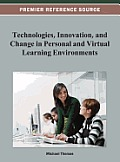 Technologies, Innovation, and Change in Personal and Virtual Learning Environments