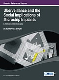 Uberveillance and the Social Implications of Microchip Implants: Emerging Technologies