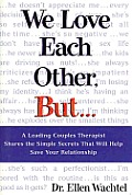 We Love Each Other, but . .: A Leading Couples Therapist Shares the Simple Secrets That Will Help save Your Relationship