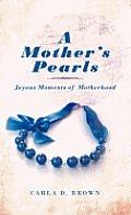 A Mother's Pearls: Joyous Moments of Motherhood