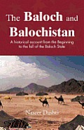 The Baloch and Balochistan: A Historical Account from the Beginning to the Fall of the Baloch State Cover