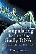 Manipulating the Last Pure Godly DNA: The Genetic Search for God's DNA on Earth