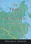 By Train to Shanghai: A Journey on the Trans-Siberian Railway
