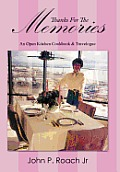 Thanks for the Memories: An Open Kitchen Cookbook & Travelogue