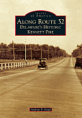 Along Route 52: Delaware's Historic Kennett Pike (Images Of America) by Andrew D. Engel