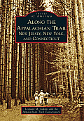Along The Appalachian Trail: New Jersey, New York, & Connecticut (Images Of America) by Leonard M. Adkins