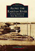Along The Raritan River:: South Amboy To New Brunswick (Images Of America) by Jason J. Slesinski