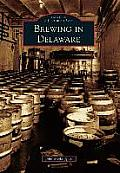 Brewing In Delaware (Images Of America) by Jr. John Medkeff