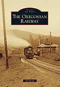 The Oregonian Railway (Images of Rail)