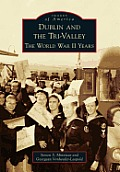 Dublin and the Tri-Valley: The World War II Years (Images of America)