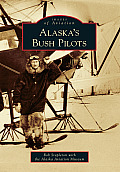 Alaska's Bush Pilots (Images Of America) by Rob Stapleton