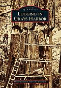 Logging in Grays Harbor (Images of America)