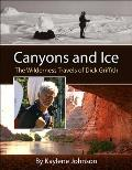 Canyons & Ice The Wilderness Travels of Dick Griffith