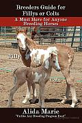 Breeders Guide for Fillys or Colts: A Must Have for Anyone Breeding Horses