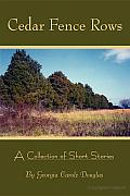 Cedar Fence Rows: A Collection of Short Stories