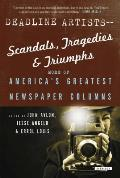 Deadline Artists: Scandals, Tragedies and Triumphs: More of America's Greatest Newspaper Columns