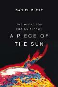 Piece of the Sun The Quest for Fusion Energy