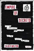 Empire of Secrets British Intelligence the Cold War & the Twilight of Empire