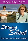 Staying Silent: An Incredible Novel of Teenage Proportions