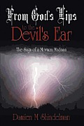 From God's Lips to the Devil's Ear: The Saga of a Mormon Madman