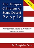 The Proper Criticism of Some Decent People: A Candid, Unblinking, Unapologetic, Uncompromising Look at the Leadership Crisis in Black America and Its Impact on All of America