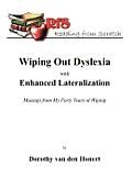 Wiping Out Dsylexia with Enhanced Lateralization: Musings from My Forty Years of Wiping
