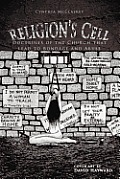 Religion's Cell: Doctrines of the Church That Lead to Bondage and Abuse