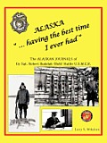 "Alaska .."".Having The Best Time I Ever Had"": The Alaska Journals Of Gy Sgt. Robert Rudolph (Bob)... by Larry S. Mikelsen"