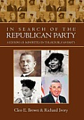 In Search Of The Republican Party: A History Of Minorities In The Republican Party by Cleo E. Brown