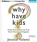 Why Have Kids?: A New Mom Explores the Truth about Parenting and Happiness
