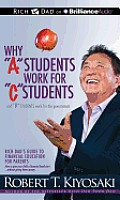 "Why ""A"" Students Work for ""C"" Students and ""B"" Students Work for the Government: Rich Dad's Guide to Financial Education for Parents (Rich Dad's)"