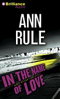 Ann Rule's Crime Files #04: In the Name of Love: And Other True Cases