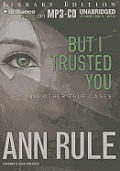 Ann Rule's Crime Files #14: But I Trusted You: And Other True Cases