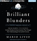 Brilliant Blunders: From Darwin to Einstein: Colossal Mistakes by Great Scientists That Changed Our Understanding of Life and the Universe