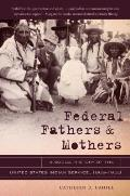Federal Fathers & Mothers: A Social History of the United States Indian Service, 1869-1933 Cover