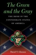 The Green and the Gray: The Irish in the Confederate States of America (Civil War America)