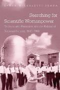 Searching for Scientific Womanpower: Technocratic Feminism and the Politics of National Security, 1940-1980 (Gender and American Culture)