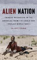 Alien Nation: Chinese Migration in the Americas from the Coolie Era Through World War II (David J. Weber Series in the New Borderlands History)