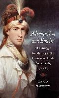 Adventurism & Empire: The Struggle For Mastery In The Louisiana-Florida Borderlands, 1762-1803 by David Narrett