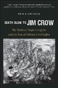 Death Blow to Jim Crow: The National Negro Congress and the Rise of Militant Civil Rights (John Hope Franklin Series in African American History and Cu)