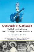 Crossroads at Clarksdale: The Black Freedom Struggle in the Mississippi Delta After World War II (John Hope Franklin Series in African American History and Culture)