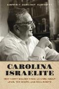 Carolina Israelite: How Harry Golden Made Us Care About Jews, The South, & Civil Rights by Kimberly Marlowe Hartnett