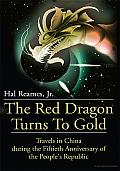 The Red Dragon Turns to Gold: Travels in China during the Fiftieth Anniversary of the People's Republic