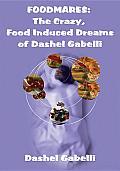 Foodmares: The Crazy, Food Induced Dreams of Dashel Gabelli